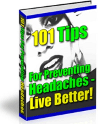 Product picture 101 Power Tips for Preventing Headaches: kiss your headaches (MRR)